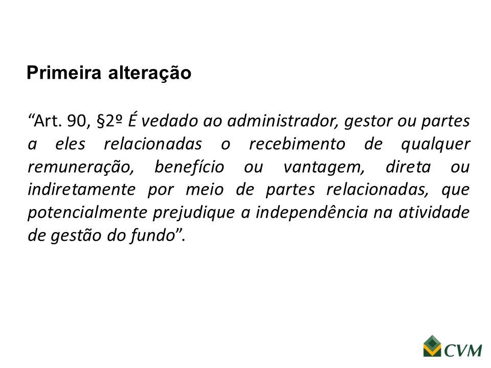 """Primeira alteração """"Art. 90, §2º É vedado ao administrador, gestor ou partes a eles relacionadas o recebimento de qualquer remuneração, benefício ou v"""