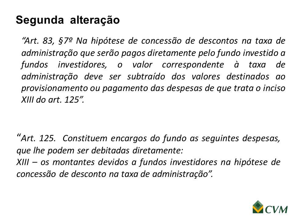 """Segunda alteração """" Art. 125. Constituem encargos do fundo as seguintes despesas, que lhe podem ser debitadas diretamente: XIII – os montantes devidos"""