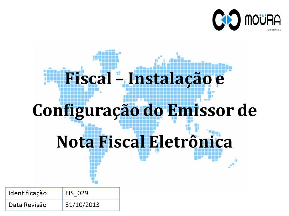 Fiscal – Instalação e Configuração do Emissor de Nota Fiscal Eletrônica IdentificaçãoFIS_029 Data Revisão31/10/2013