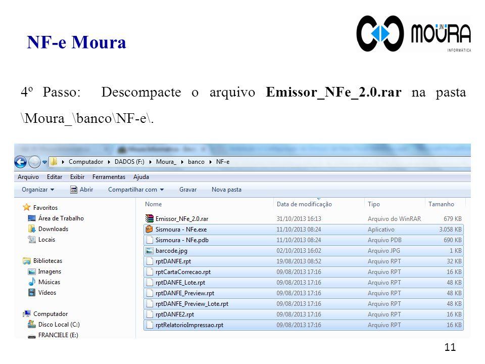 4º Passo: Descompacte o arquivo Emissor_NFe_2.0.rar na pasta \Moura_\banco\NF-e\. 11 NF-e Moura
