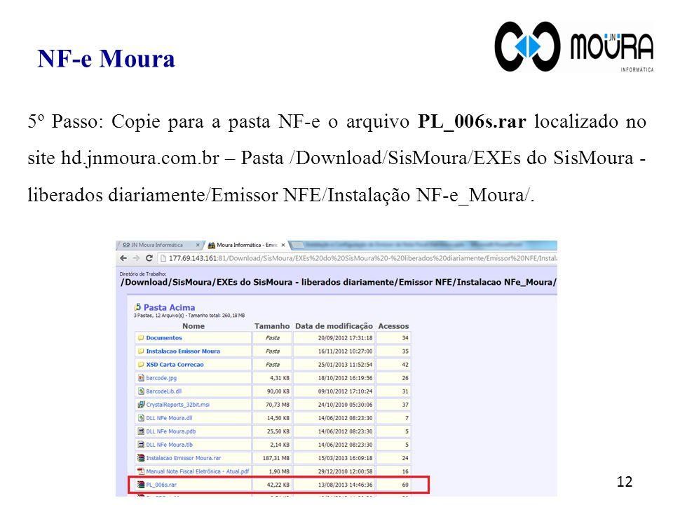 12 5º Passo: Copie para a pasta NF-e o arquivo PL_006s.rar localizado no site hd.jnmoura.com.br – Pasta /Download/SisMoura/EXEs do SisMoura - liberado