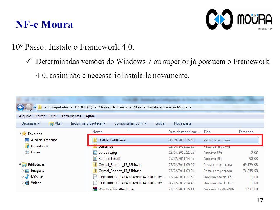 17 NF-e Moura 10º Passo: Instale o Framework 4.0. Determinadas versões do Windows 7 ou superior já possuem o Framework 4.0, assim não é necessário ins