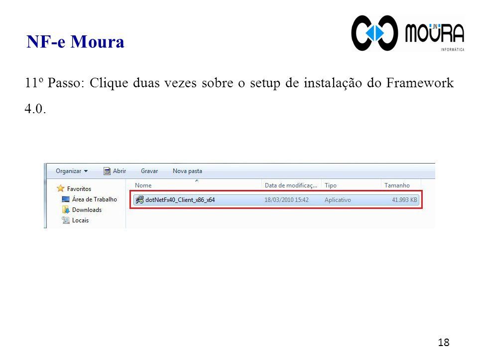18 NF-e Moura 11º Passo: Clique duas vezes sobre o setup de instalação do Framework 4.0.