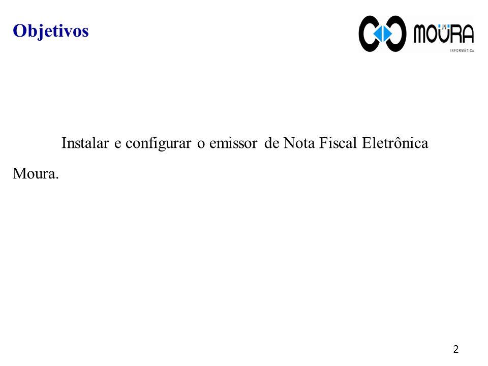 Objetivos Instalar e configurar o emissor de Nota Fiscal Eletrônica Moura. 2