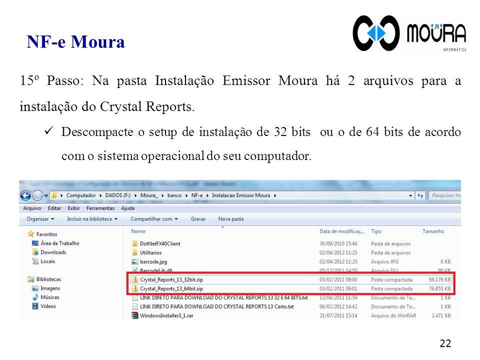 22 NF-e Moura 15º Passo: Na pasta Instalação Emissor Moura há 2 arquivos para a instalação do Crystal Reports. Descompacte o setup de instalação de 32