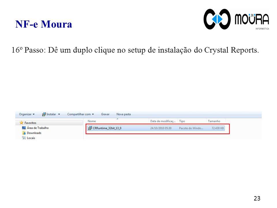 23 NF-e Moura 16º Passo: Dê um duplo clique no setup de instalação do Crystal Reports.