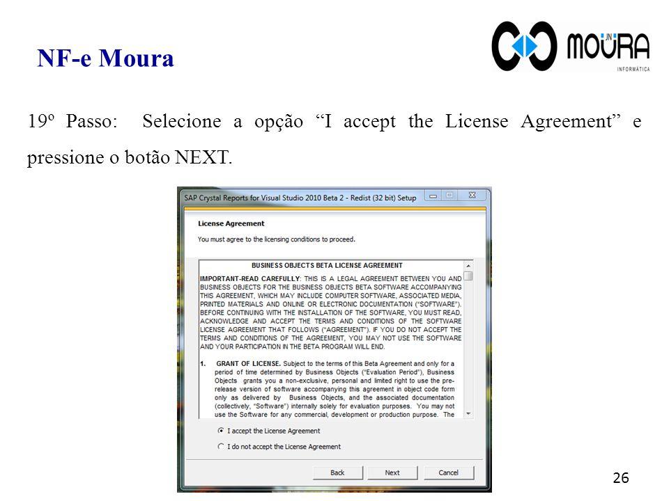 """26 NF-e Moura 19º Passo: Selecione a opção """"I accept the License Agreement"""" e pressione o botão NEXT."""