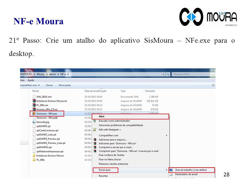 28 NF-e Moura 21º Passo: Crie um atalho do aplicativo SisMoura – NFe.exe para o desktop.