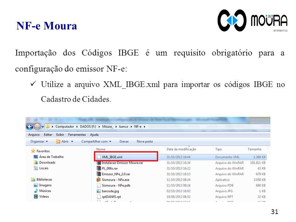31 NF-e Moura Importação dos Códigos IBGE é um requisito obrigatório para a configuração do emissor NF-e: Utilize a arquivo XML_IBGE.xml para importar