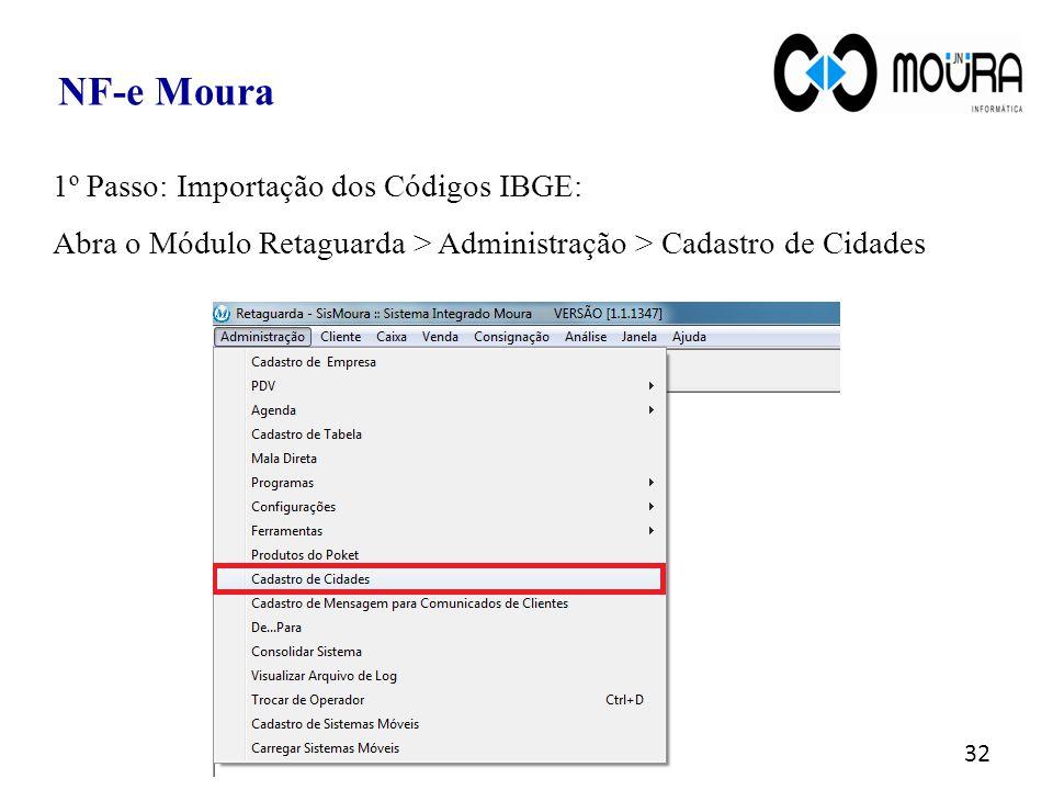 32 NF-e Moura 1º Passo: Importação dos Códigos IBGE: Abra o Módulo Retaguarda > Administração > Cadastro de Cidades