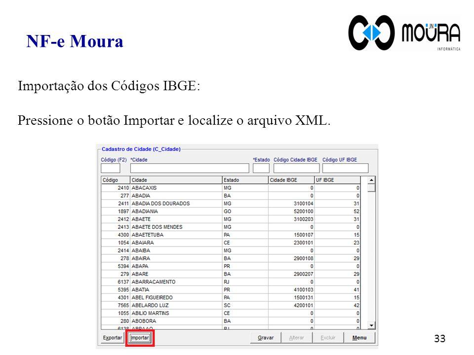 33 NF-e Moura Importação dos Códigos IBGE: Pressione o botão Importar e localize o arquivo XML.