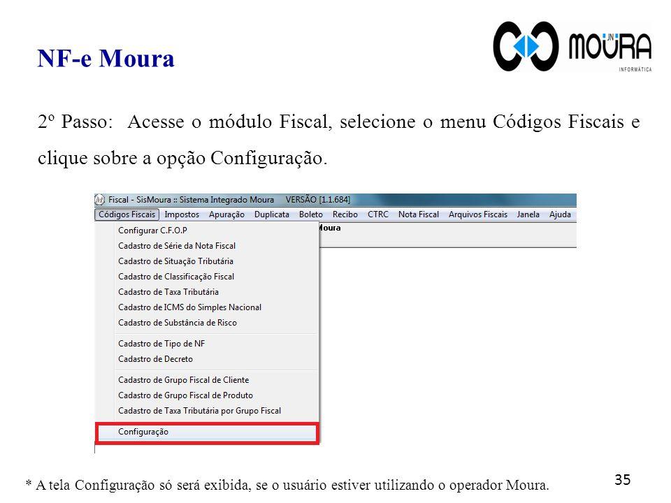 35 NF-e Moura 2º Passo: Acesse o módulo Fiscal, selecione o menu Códigos Fiscais e clique sobre a opção Configuração. * A tela Configuração só será ex