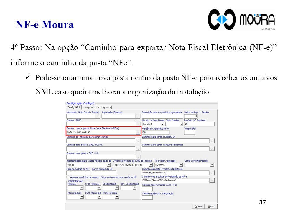 """37 NF-e Moura 4º Passo: Na opção """"Caminho para exportar Nota Fiscal Eletrônica (NF-e)"""" informe o caminho da pasta """"NFe"""". Pode-se criar uma nova pasta"""