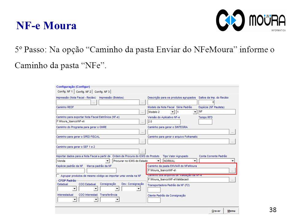 """38 NF-e Moura 5º Passo: Na opção """"Caminho da pasta Enviar do NFeMoura"""" informe o Caminho da pasta """"NFe""""."""