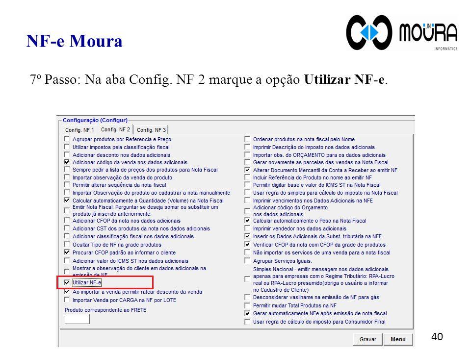 40 NF-e Moura 7º Passo: Na aba Config. NF 2 marque a opção Utilizar NF-e.
