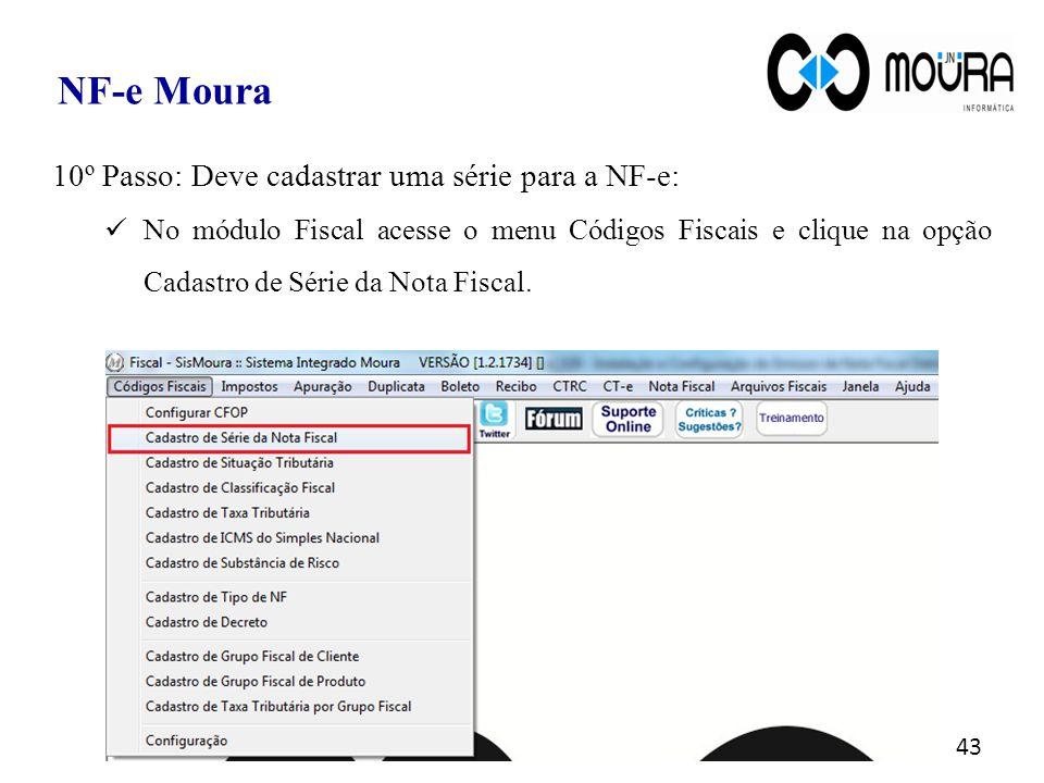 43 NF-e Moura 10º Passo: Deve cadastrar uma série para a NF-e: No módulo Fiscal acesse o menu Códigos Fiscais e clique na opção Cadastro de Série da N