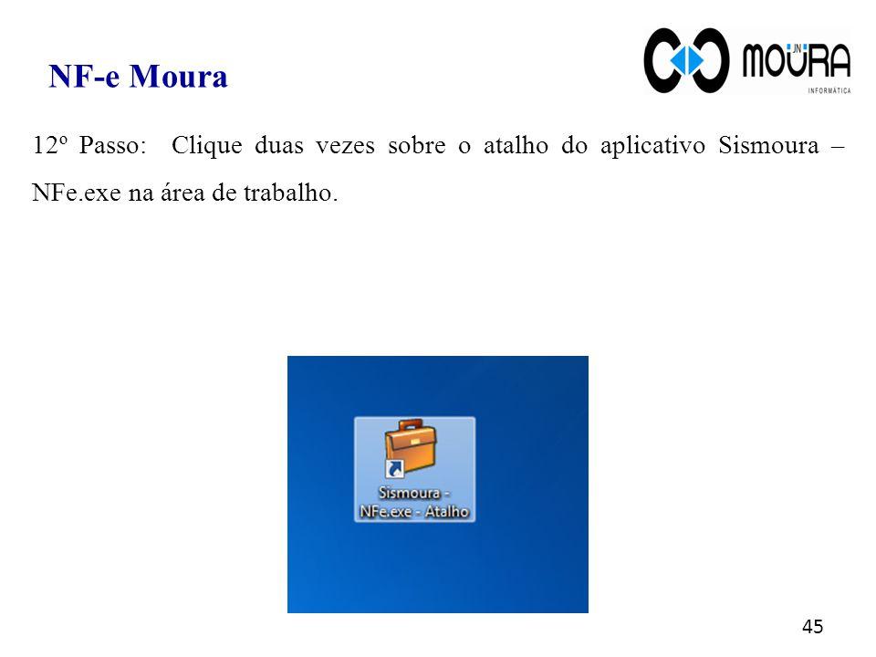 45 NF-e Moura 12º Passo: Clique duas vezes sobre o atalho do aplicativo Sismoura – NFe.exe na área de trabalho.