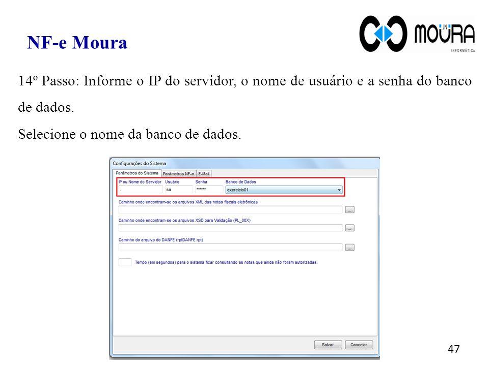 47 NF-e Moura 14º Passo: Informe o IP do servidor, o nome de usuário e a senha do banco de dados. Selecione o nome da banco de dados.