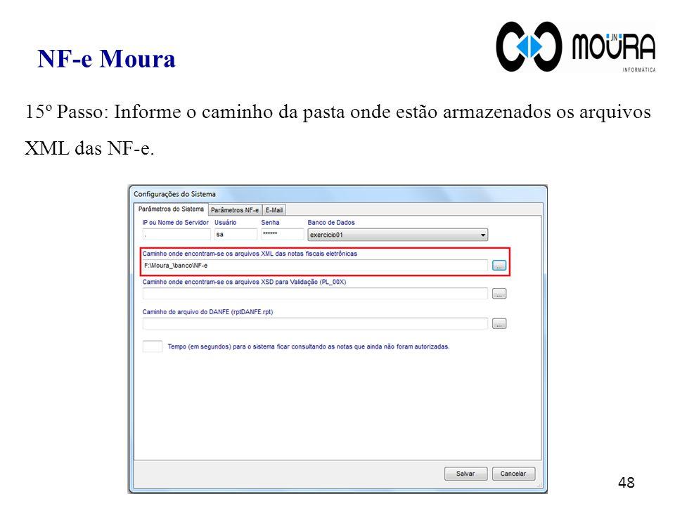48 NF-e Moura 15º Passo: Informe o caminho da pasta onde estão armazenados os arquivos XML das NF-e.