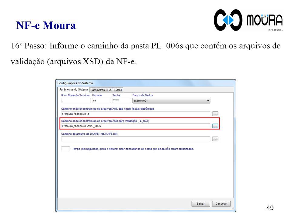 49 NF-e Moura 16º Passo: Informe o caminho da pasta PL_006s que contém os arquivos de validação (arquivos XSD) da NF-e.