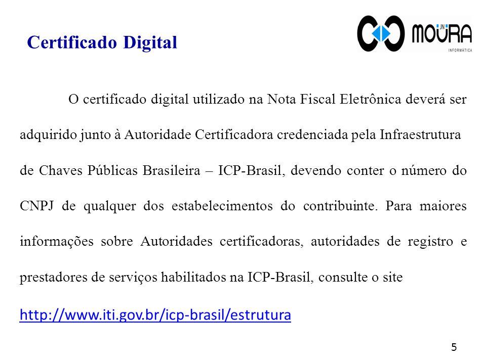 O certificado digital utilizado na Nota Fiscal Eletrônica deverá ser adquirido junto à Autoridade Certificadora credenciada pela Infraestrutura de Cha