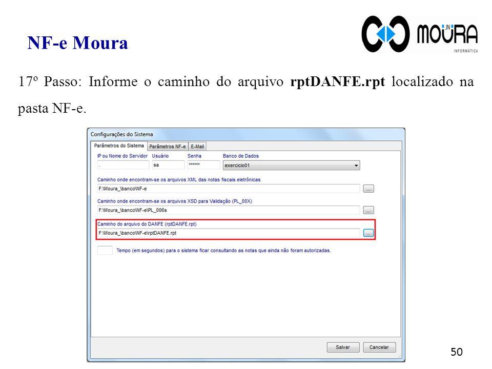 50 NF-e Moura 17º Passo: Informe o caminho do arquivo rptDANFE.rpt localizado na pasta NF-e.