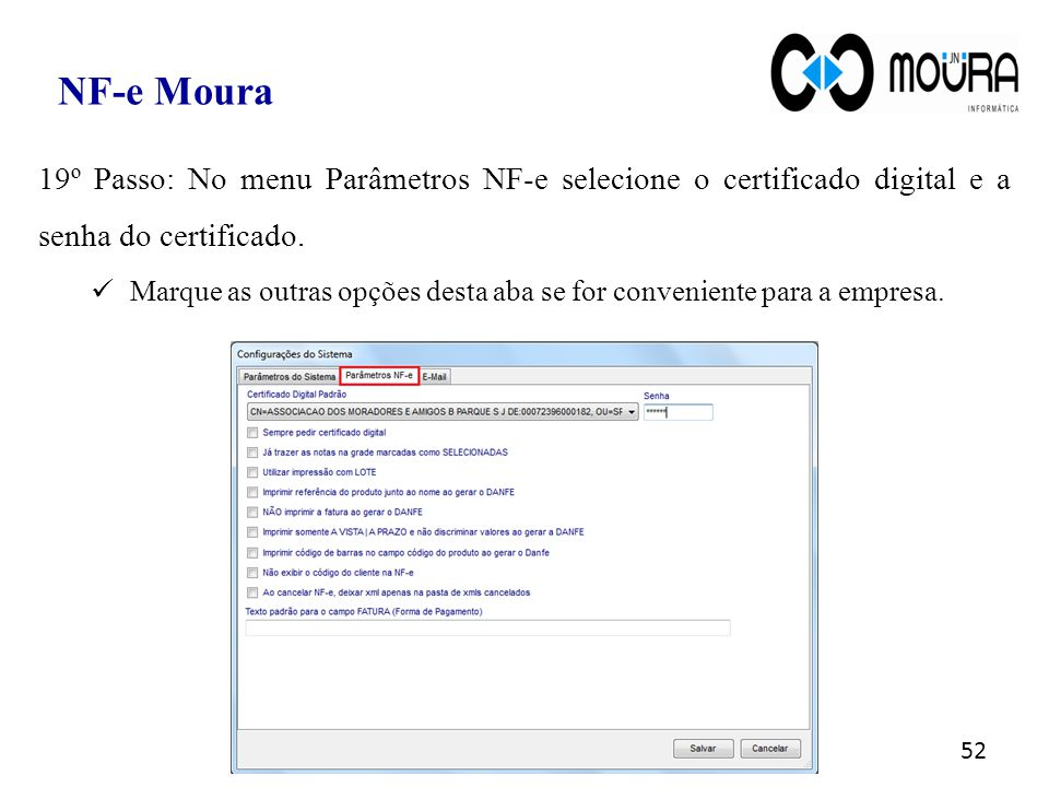 52 NF-e Moura 19º Passo: No menu Parâmetros NF-e selecione o certificado digital e a senha do certificado. Marque as outras opções desta aba se for co