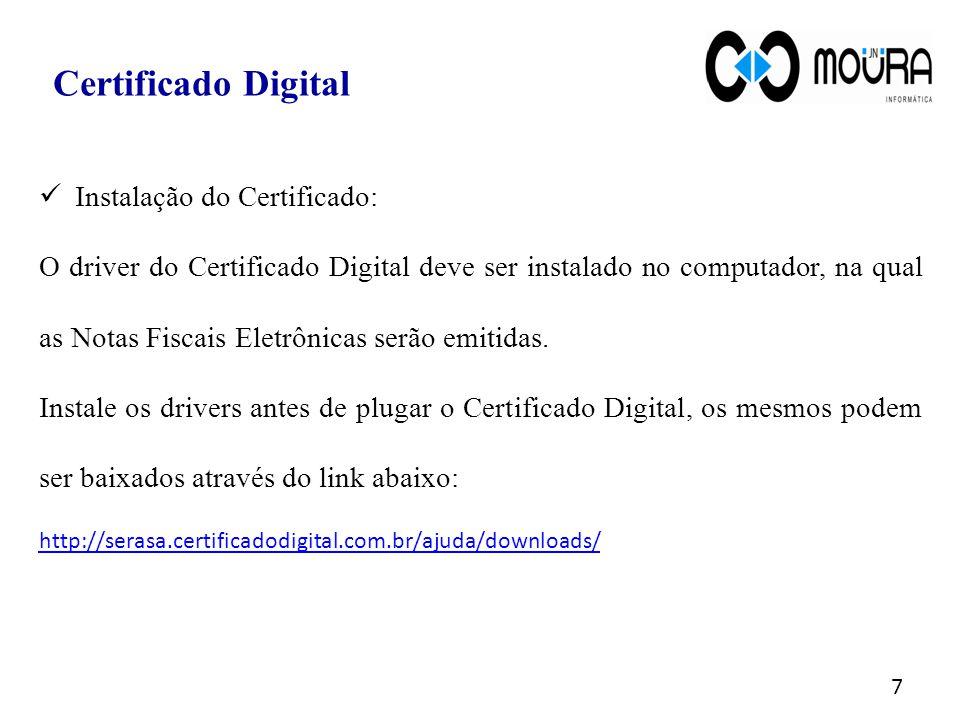 Instalação do Certificado: O driver do Certificado Digital deve ser instalado no computador, na qual as Notas Fiscais Eletrônicas serão emitidas. Inst
