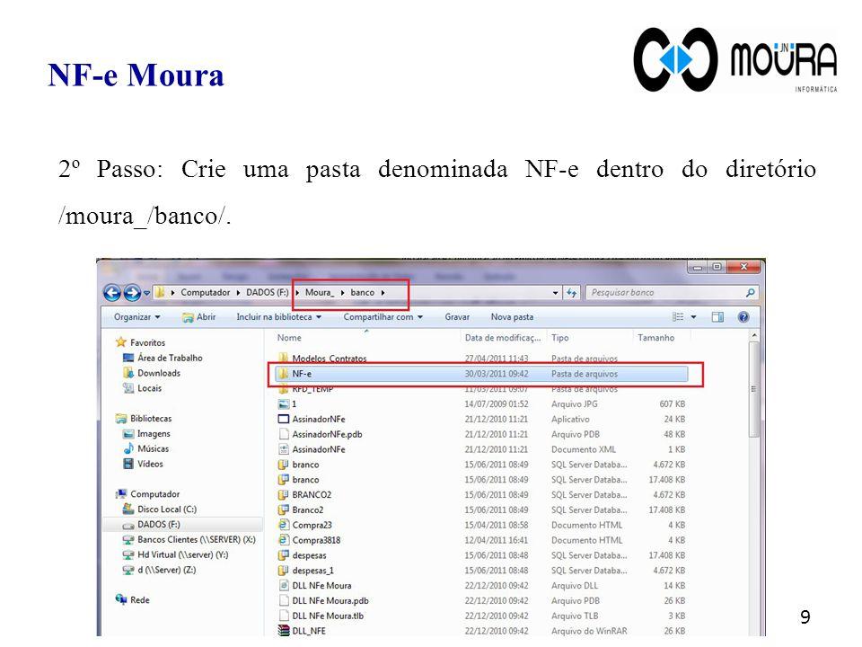 2º Passo: Crie uma pasta denominada NF-e dentro do diretório /moura_/banco/. 9 NF-e Moura