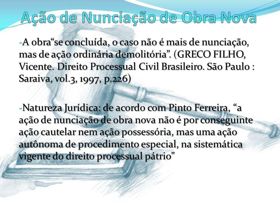 """- A obra""""se concluída, o caso não é mais de nunciação, mas de ação ordinária demolitória"""". GRECO FILHO, Vicente. Direito Processual Civil Brasileiro."""