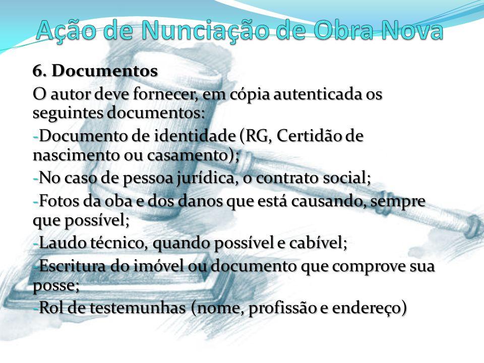 6. Documentos O autor deve fornecer, em cópia autenticada os seguintes documentos: - Documento de identidade (RG, Certidão de nascimento ou casamento)