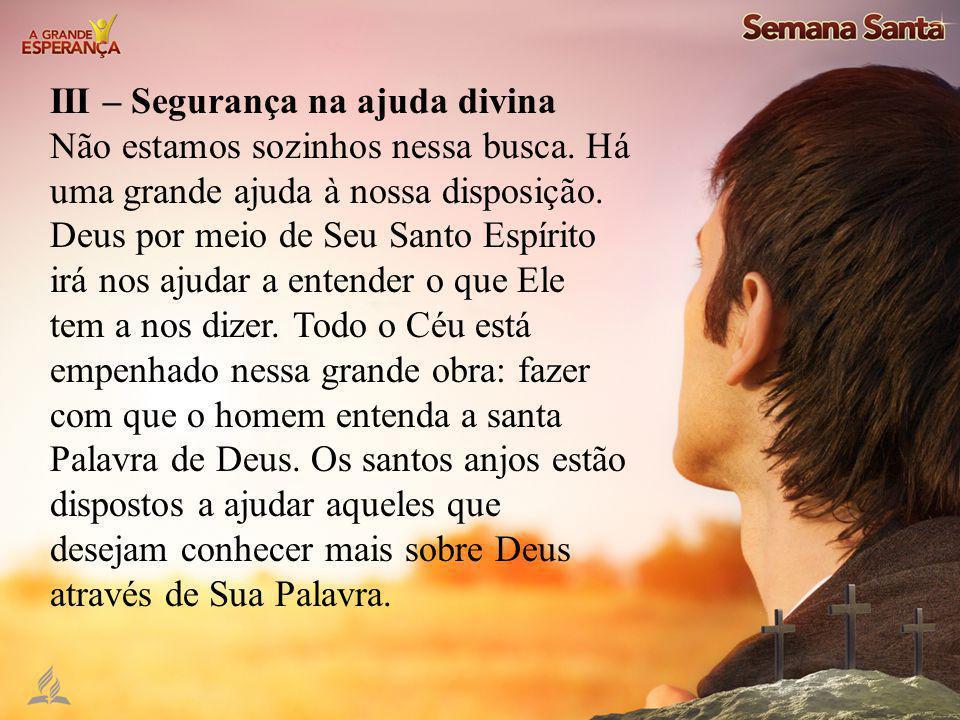 III – Segurança na ajuda divina Não estamos sozinhos nessa busca. Há uma grande ajuda à nossa disposição. Deus por meio de Seu Santo Espírito irá nos