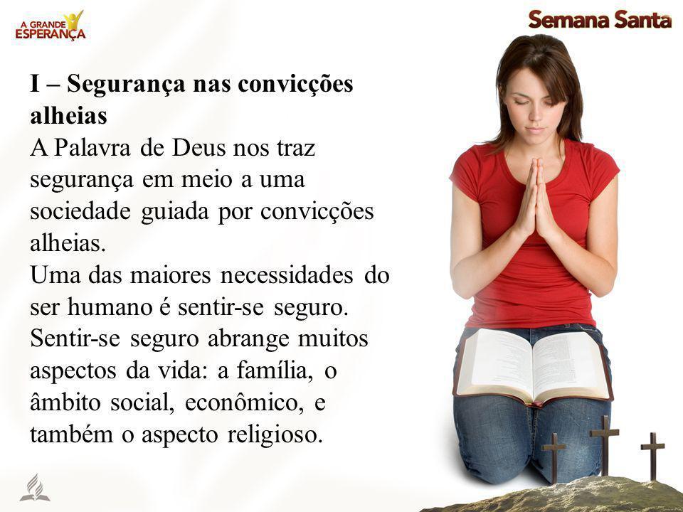 I – Segurança nas convicções alheias A Palavra de Deus nos traz segurança em meio a uma sociedade guiada por convicções alheias. Uma das maiores neces