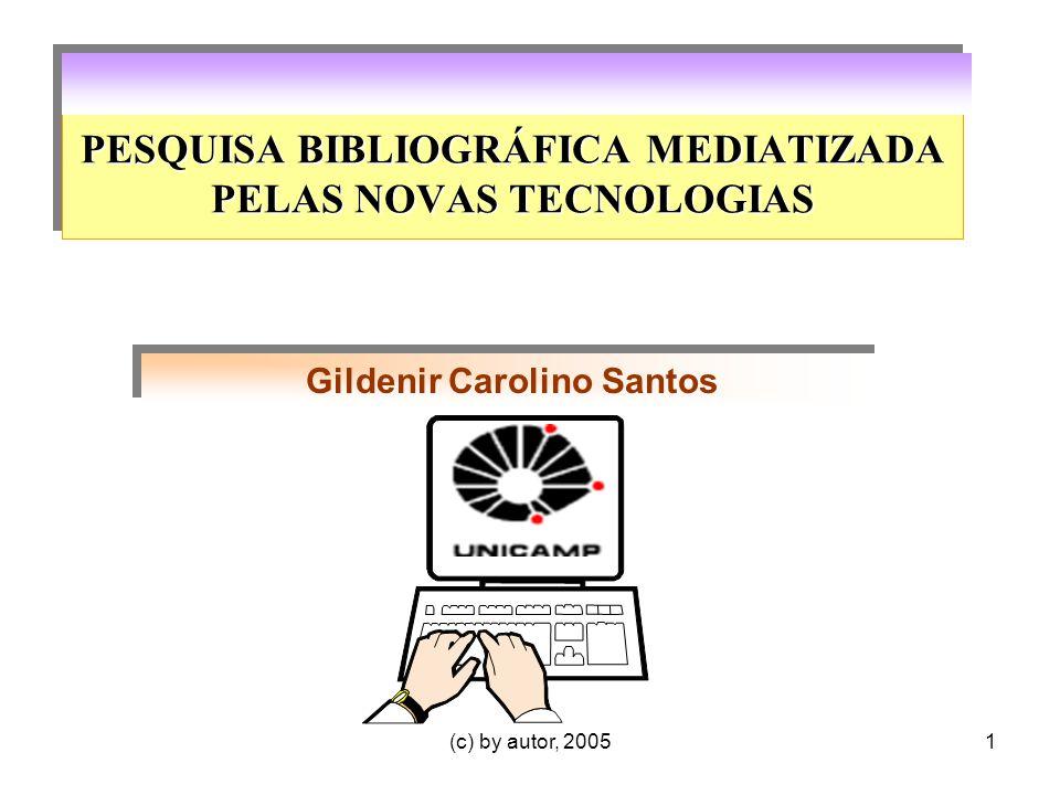 (c) by autor, 20051 PESQUISA BIBLIOGRÁFICA MEDIATIZADA PELAS NOVAS TECNOLOGIAS Gildenir Carolino Santos