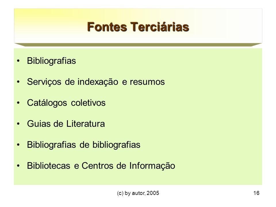 (c) by autor, 200516 Fontes Terciárias Bibliografias Serviços de indexação e resumos Catálogos coletivos Guias de Literatura Bibliografias de bibliografias Bibliotecas e Centros de Informação