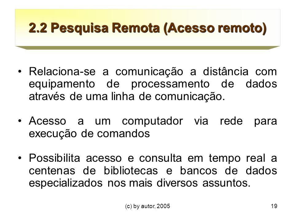 (c) by autor, 200519 2.2 Pesquisa Remota (Acesso remoto) Relaciona-se a comunicação a distância com equipamento de processamento de dados através de uma linha de comunicação.