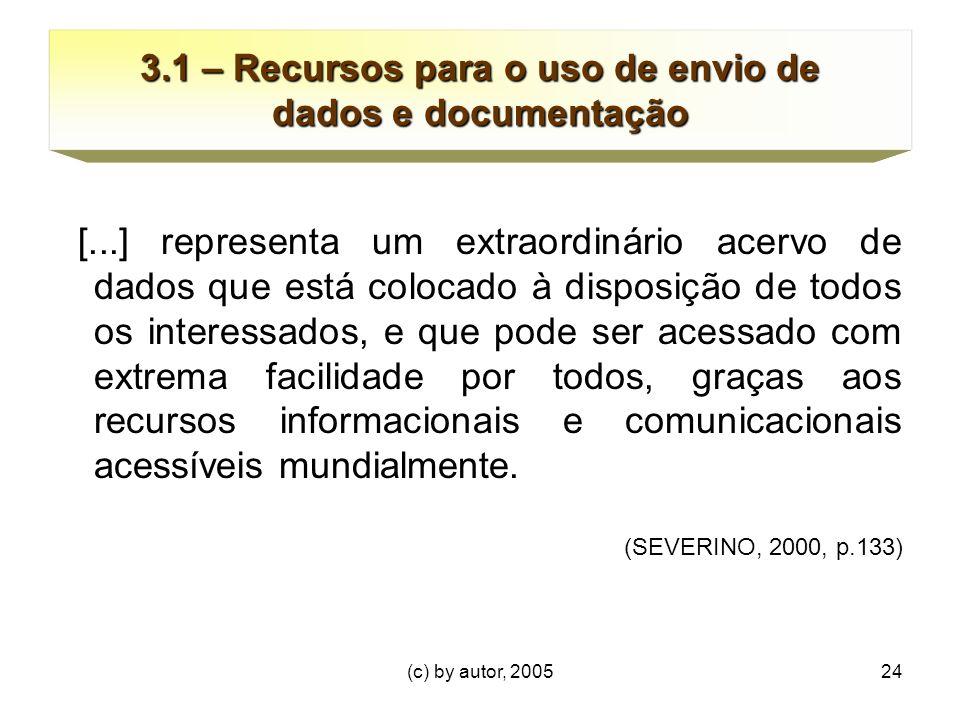 (c) by autor, 200524 3.1 – Recursos para o uso de envio de dados e documentação [...] representa um extraordinário acervo de dados que está colocado à disposição de todos os interessados, e que pode ser acessado com extrema facilidade por todos, graças aos recursos informacionais e comunicacionais acessíveis mundialmente.