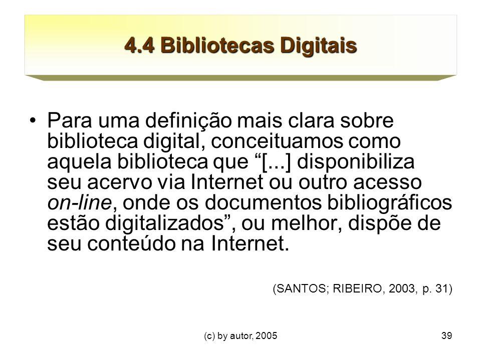 (c) by autor, 200539 4.4 Bibliotecas Digitais Para uma definição mais clara sobre biblioteca digital, conceituamos como aquela biblioteca que [...] disponibiliza seu acervo via Internet ou outro acesso on-line, onde os documentos bibliográficos estão digitalizados , ou melhor, dispõe de seu conteúdo na Internet.