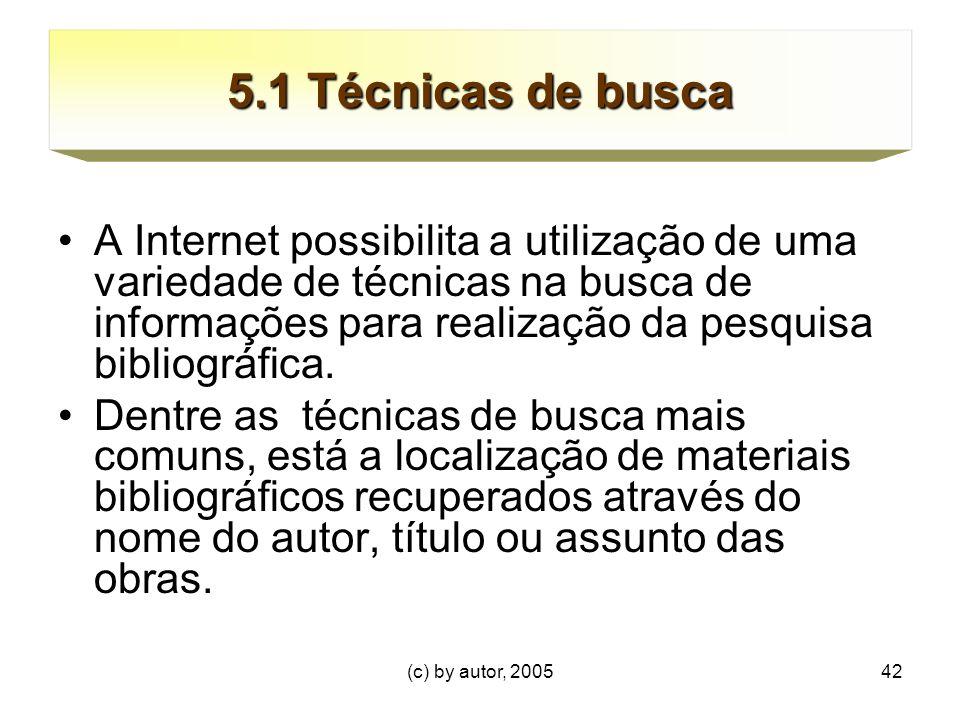 (c) by autor, 200542 5.1 Técnicas de busca A Internet possibilita a utilização de uma variedade de técnicas na busca de informações para realização da pesquisa bibliográfica.