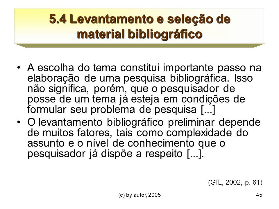 (c) by autor, 200545 5.4 Levantamento e seleção de material bibliográfico A escolha do tema constitui importante passo na elaboração de uma pesquisa bibliográfica.