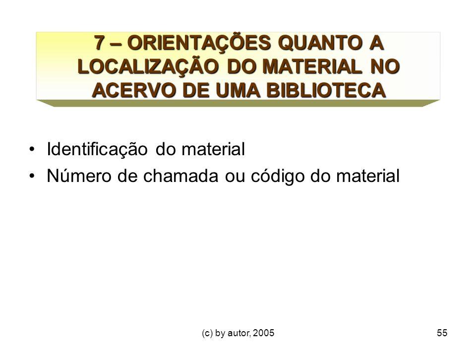 (c) by autor, 200555 7 – ORIENTAÇÕES QUANTO A LOCALIZAÇÃO DO MATERIAL NO ACERVO DE UMA BIBLIOTECA Identificação do material Número de chamada ou código do material
