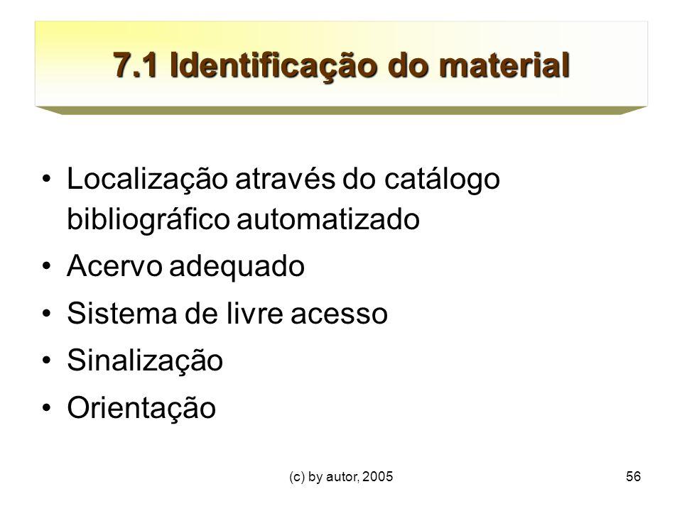 (c) by autor, 200556 7.1 Identificação do material Localização através do catálogo bibliográfico automatizado Acervo adequado Sistema de livre acesso Sinalização Orientação