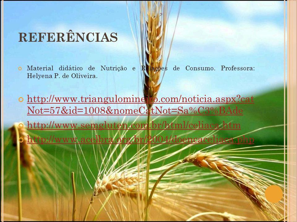 REFERÊNCIAS Material didático de Nutrição e Relações de Consumo. Professora: Helyena P. de Oliveira. http://www.triangulomineiro.com/noticia.aspx?cat