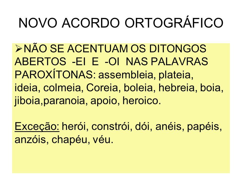 NOVO ACORDO ORTOGRÁFICO  NÃO SE ACENTUAM AS PAROXÍTONAS HOMÓGRAFAS: para (verbo)/ para (prep.), pela (subst.