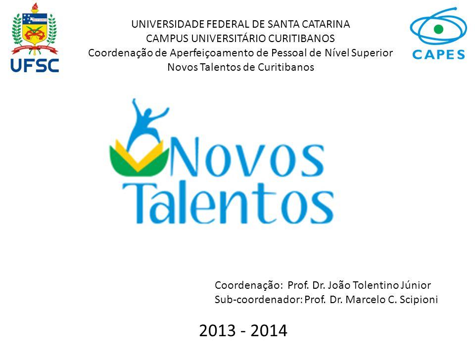 2013 - 2014 UNIVERSIDADE FEDERAL DE SANTA CATARINA CAMPUS UNIVERSITÁRIO CURITIBANOS Coordenação de Aperfeiçoamento de Pessoal de Nível Superior Novos