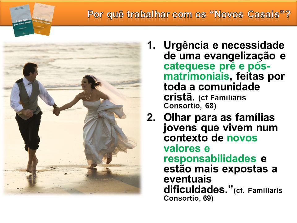 1.Urgência e necessidade de uma evangelização e catequese pré e pós- matrimoniais, feitas por toda a comunidade cristã. (cf Familiaris Consortio, 68)