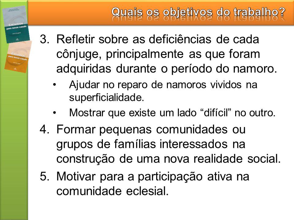 3.Refletir sobre as deficiências de cada cônjuge, principalmente as que foram adquiridas durante o período do namoro. Ajudar no reparo de namoros vivi