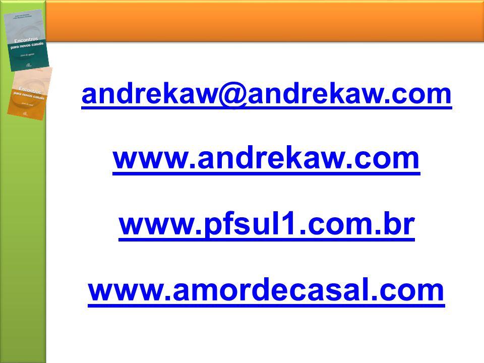 andrekaw@andrekaw.com www.andrekaw.com www.pfsul1.com.br www.amordecasal.com