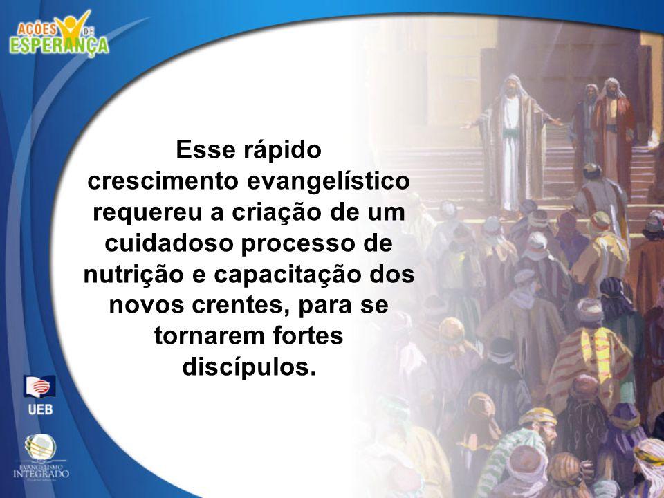 Esse rápido crescimento evangelístico requereu a criação de um cuidadoso processo de nutrição e capacitação dos novos crentes, para se tornarem fortes