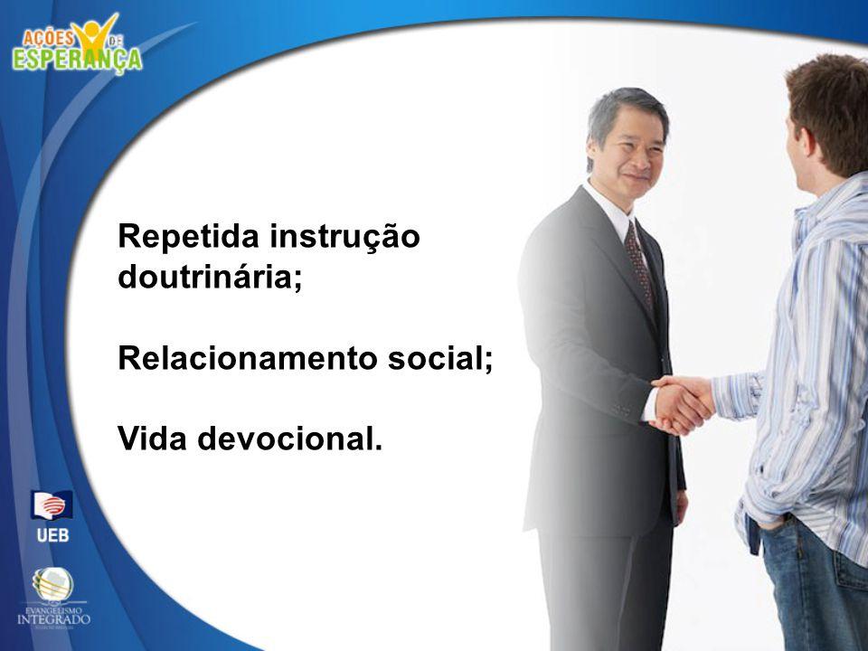 Repetida instrução doutrinária; Relacionamento social; Vida devocional.